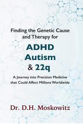 Finding the Genetic Cause and Therapy for Adhd, Autism and 22q: A Journey Into Precision Medicine That Could Affect Millions Worldwide