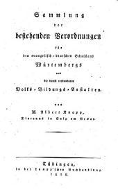 Sammlung der bestehenden Verordnungen für den evangelisch-deutschen Schulstand Würtembergs und die damit verbundenen Volks-Bildungs-Anstalten von Albert Knapp