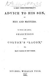 "Lord Chesterfield's Advice to his Son, on Men and Manners. To which are added Selections from Colton's ""Lacon."""
