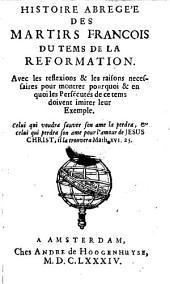 Histoire abregee des Martirs francois du tems de la Reformation, etc