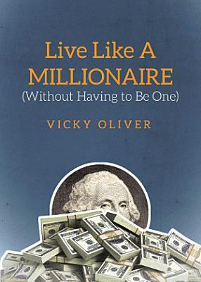 Live Like a Millionaire  Without Having to Be One  PDF