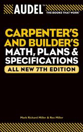 Audel Carpenter's and Builder's Math, Plans, and Specifications: Edition 7