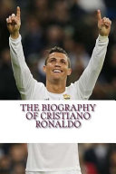 The Biography of Cristiano Ronaldo
