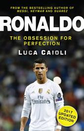 Ronaldo – 2017 Updated Edition: The Obsession For Perfection