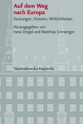 Auf dem Weg nach Europa: Deutungen, Visionen, Wirklichkeiten. EBook