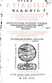 Opera P. Virgilii Maronis, a Nicolao Erythræo I. C. in pristinam lectionem restituta, & ad rationem eius indicis digesta: Additis eiusdem Erythræi scholiis ... His accedit ... observatio cùm licentiæ omnis tum diligentiæ Maronianæ in metris ... In hac editione quid sit præstitum, duplici epistola Frid. Sylburgii exponitur