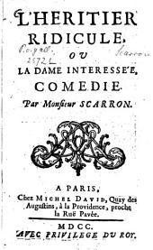 L' héritier ridicule, ou la dame intéressée: comédie