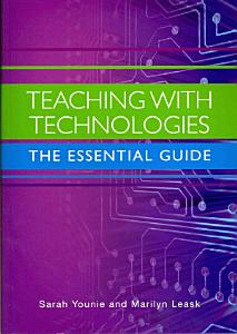 Teaching With Technologies  The Essential Guide PDF