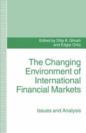 The Changing Environment of International Financial Markets: Issues and Analysis