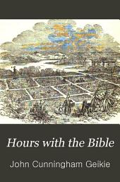 Hours with the Bible: Or, The Scriptures in the Light of Modern Discovery and Knowledge, Volume 3