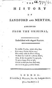 The History of Sandford and Merton. Abridged from the Original. Embellished with Elegant Plates. [By Thomas Day. Abridged by Richard Johnson.]