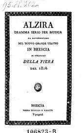 Alzira Dramma Serio Per Musica Da Rappresentarsi Nel Nuovo Grande Teatro In Brescia In Occasione Della Fiera Del 1816