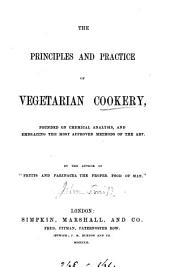 The principles and practice of vegetarian cookery. By the author of 'Fruits and farinacea the proper food of man'.