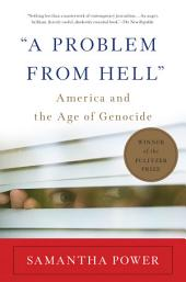 """A """"A Problem From Hell"""": America and the Age of Genocide"