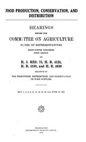 Food Production, Conservation, and Distribution: Hearings Before ..., 65-1 on H.J. Res. 75, H.R. 4125, H.R. 4188, and H.R. 4630, Relative to ..., May 1 ... June 11, 1917