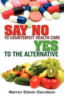 Say No to Counterfeit Healthcare - Yes to the Alternative