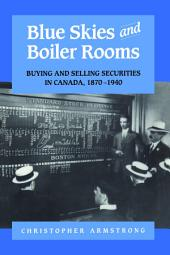 Blue Skies and Boiler Rooms: Buying and Selling Securities in Canada, 1870-1940
