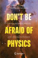 Don t Be Afraid of Physics