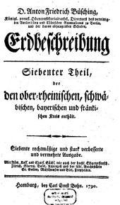 Erdbeschreibung: ¬Siebenter ¬Theil ¬der den ober-rheinischen, schwäbischen, bayerischen und fränkischen Kreis enthält. 7
