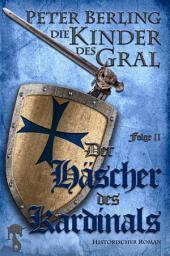 Der Häscher des Kardinals: Folge II des 17-bändigen Kreuzzug-Epos Die Kinder des Gral
