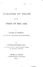 The Character of Pilate and the Spirit of the Age: A Course of Sermons