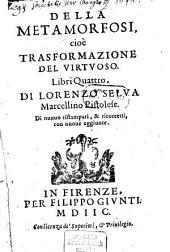 Della metamorfosi cioè trasformazione del virtuoso: Libri IV.