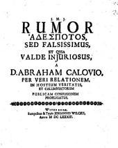 Rumor adespotos, sed falsissimus, et quia valde iniuriosus: a D. Abraham Calovio, per veri relationem, in hostium veritatis, et calumniatorum publicam confusionem profligatus