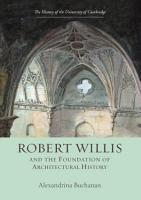 Robert Willis  1800 1875  and the Foundation of Architectural History PDF