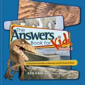 The Answers Book for Kids Volume 2: 22 Questions from Kids on Dinosaurs and the Flood of Noah