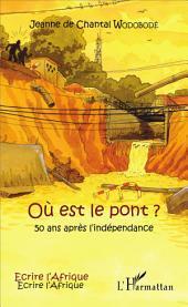 Où est le pont ?: 50 ans après l'indépendance