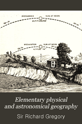 Elementary Physical and Astronomical Geography: Specially Designed for Pupil Teachers, Students in Training, and Science Students