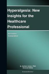Hyperalgesia: New Insights for the Healthcare Professional: 2013 Edition: ScholarlyBrief