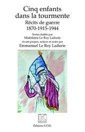 Cinq enfants dans la tourmente: Récits de guerre - 1870-1915-1944