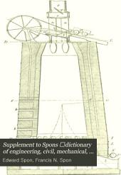 Supplement to Spons ̓dictionary of Engineering, Civil, Mechanical, Military, and Naval: Volume 3