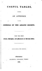 Useful Tables, Forming an Appendix to the Journal of the Asiatic Society: Part the First, Coins, Weights, and Measures of British India