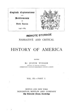Narrative and Critical History of America  English explorations and settlements in North America  1497 1689  1884