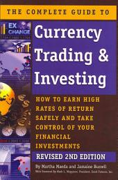 The Complete Guide to Currency Trading & Investing: How to Earn High Rates of Return Safely and Take Control of Your Financial Investments