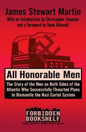 All Honorable Men: The Story of the Men on Both Sides of the Atlantic Who Successfully Thwarted Plans to Dismantle the Nazi Cartel System