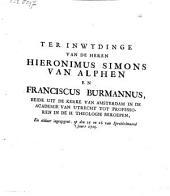 Ter inwydinge van de heren Hieronimus Simons van Alphen en Franciscus Burmannus, beide [...] in de Academie van Utrecht tot professoren [...] beroepen