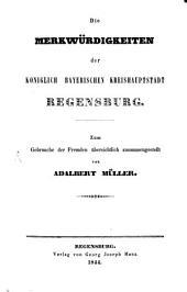 Die Merkwürdigkeiten der königlich-bayerischen Kreishauptstadt Regensburg: mit Stahlstichen