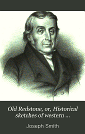 Old Redstone, Or, Historical Sketches of Western Presbyterianism: Its Early Ministers, Its Perilous Times, and Its First Records