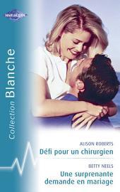Défi pour un chirurgien - Une surprenante demande en mariage (Harlequin Blanche)