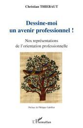 Dessine-moi un avenir professionnel !: Nos représentations de l'orientation professionnelle
