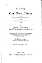 A History of Our Own Times: From the Accession of Queen Victoria to the General Election of 1880, Volume 1