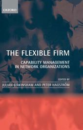 The Flexible Firm: Capability Management in Network Organizations