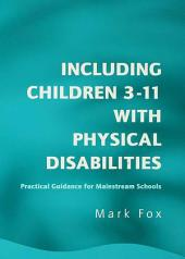 Including Children 3-11 With Physical Disabilities: Practical Guidance for Mainstream Schools