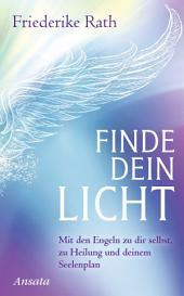 Finde dein Licht: Mit den Engeln zu dir selbst, zu Heilung und deinem Seelenplan