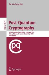 Post-Quantum Cryptography: 4th International Workshop, PQCrypto 2011, Taipei, Taiwan, November 29 - December 2, 2011, Proceedings