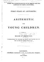 First Stage of Arithmetic: Arithmetic for Young Children. Being a Series of Exercises, Exemplifying the Manner in which Arithmetic Should be Taught to Young Children