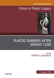 Plastic Surgery After Weight Loss  An Issue of Clinics in Plastic Surgery  Ebook